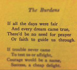The Burdens Edgar A. Guest - My favorite poet.