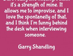 But I really like hosting, I think it's a strength of mine…. Garry ...