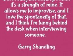 But I really like hosting, I think it's a strength of mine…. Garry ...