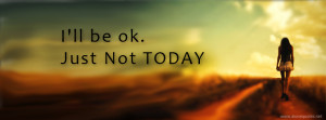 alone girl with quotes fb covers-i'll be k,just not today