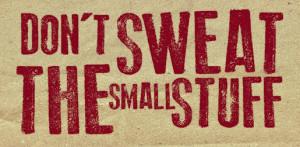 Rule #1: Don't sweat the small stuff.