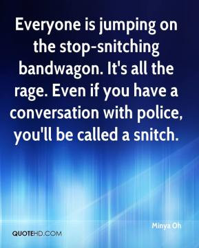 Everyone is jumping on the stop-snitching bandwagon. It's all the rage ...