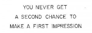 Never Get a Second Chance First Impression