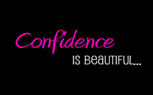 Confidence Is Beautiful ~ Confidence Quote
