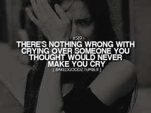 ... Wrong With Crying Over Someone You Thought Would Never Make You Cry