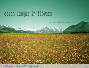 Earth laugh in flowers earth quote