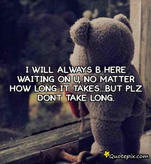 Will Always Be Here Waiting For You Quotes