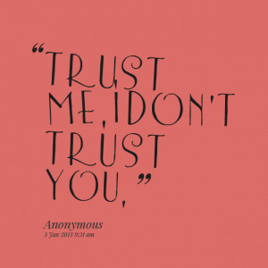 Quotes Picture: trust me, i don't trust you,