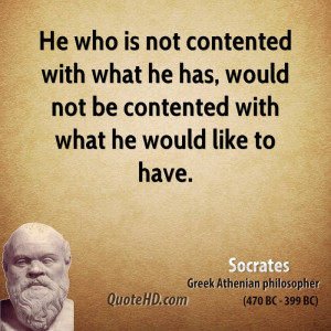 ... what he has, would not be contented with what he would like to have