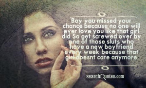 no one will ever love you like that girl did. So get screwed over ...