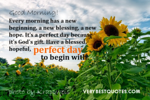 Every morning has a new beginning, a new blessing, a new hope. It's a ...