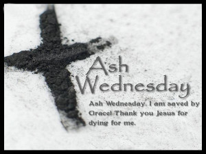 Ash Wednesday. I am saved by Grace! Thank u Jesus for dying for me ...