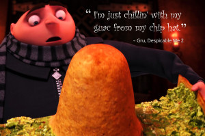 ... just chillin' with my guac from my chip hat. – Gru, Despicable Me 2