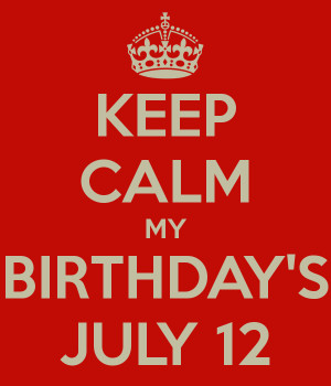 keep-calm-my-birthdays-july-12.png
