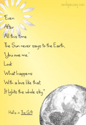 The gift - hafiz - even after all this time the sun never says to the ...