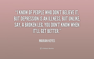 know of people who don't believe it, but depression is an illness ...