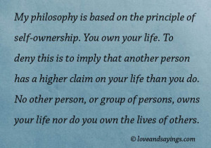 My Philosophy is Based on the Principle of self-ownership.