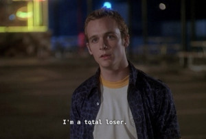 You're right. I'm a total loser. Can't Hardly Wait quotes