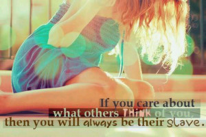 Don't care about what others think!