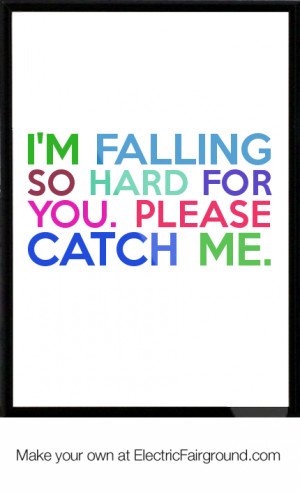 falling so hard for you. Please catch me. Framed Quote