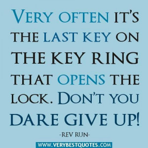 Dont give up quotes very often its the last key on the key ring that ...