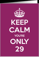 Keep Calm You're Only 29 Birthday card - Product #967655