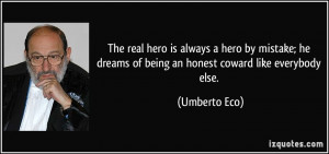 The real hero is always a hero by mistake; he dreams of being an ...