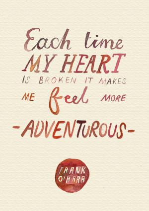 Each time my heart is broken it makes me feel more adventurous.