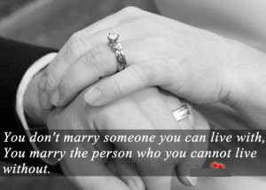 Don't marry a person you can live with, marry somebody who can't ...