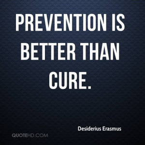 with Quote Prevention Is Better Than Cure Desiderius Erasmus 58622