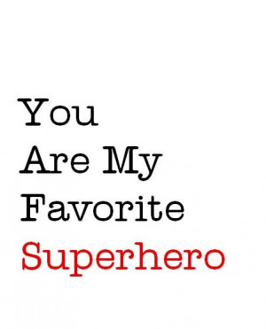 You Are My Favorite Superhero , love typography art print for ...