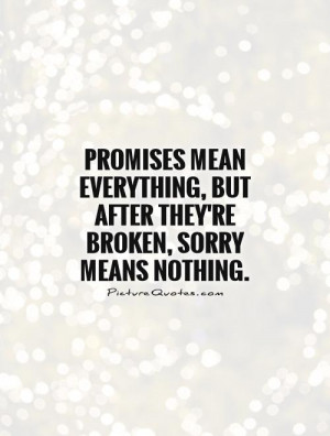 Promises mean everything, but after they're broken, sorry means ...