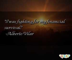 was fighting for my financial survival .