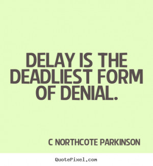 ... quotes - Delay is the deadliest form of denial. - Inspirational quotes