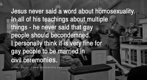 Jesus never said a word about homosexuality. In all of his teachings ...