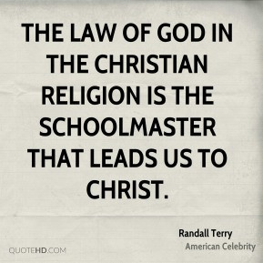 Randall Terry - The Law of God in the Christian religion is the ...