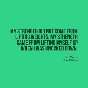 Quotes Picture: my strength did not come from lifting weights my ...