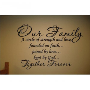 Quotes : Our family is a circle of strength; founded on faith, joined ...
