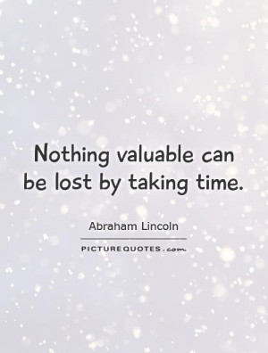 Nothing valuable can be lost by taking time Picture Quote 1