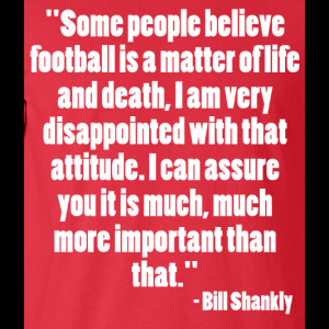 Bill Shankly Life And Death Quote T-Shirt