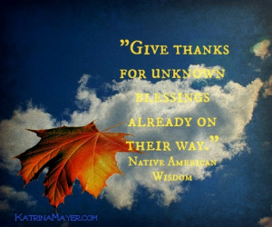 ... for unknown blessings already on their way. - Native American Wisdom