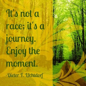 ... Happiness? → It's not a race; it's a journey. Enjoy the moment
