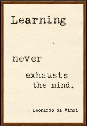 Leonard Da Vinci (1452 ~ 1519) LOVE that...a good thing to remember ...