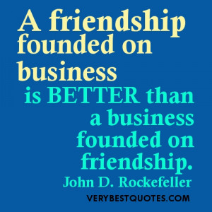 Friendship Quotes - A friendship founded on business is better than a ...