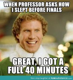... how many times people tell you to get sleep during finals week... More