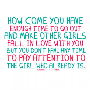 How come you have enough time to go out and make other girls fall in ...