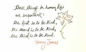 There is a quote I love by Henry James and kept in my files: