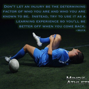 Don't let an injury be the determining factor of who you are and who ...