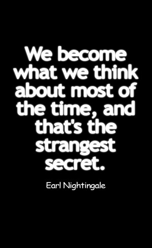 ... of the time, and that's the strangest secret. -Earl Nightinagale