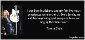 was born in Alabama and my first live music experiences were in church ...